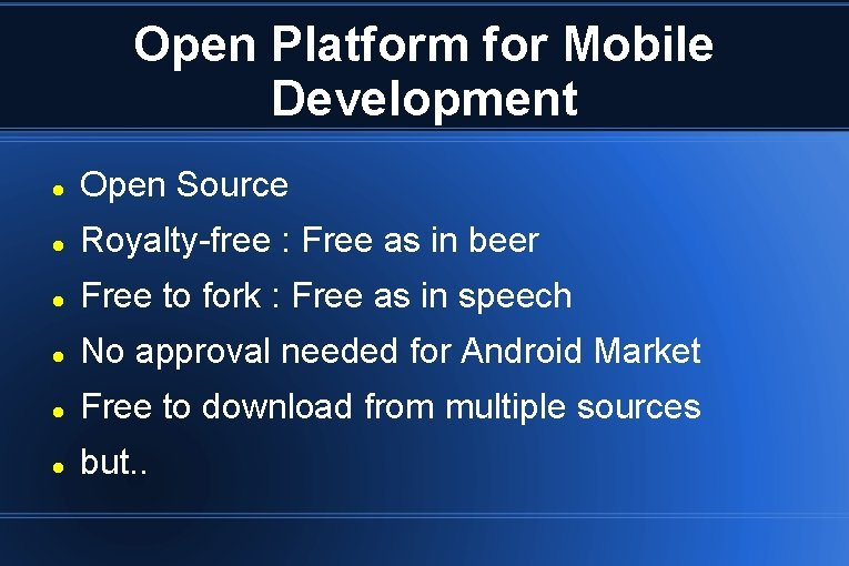 Open Platform for Mobile Development Open Source Royalty-free : Free as in beer Free