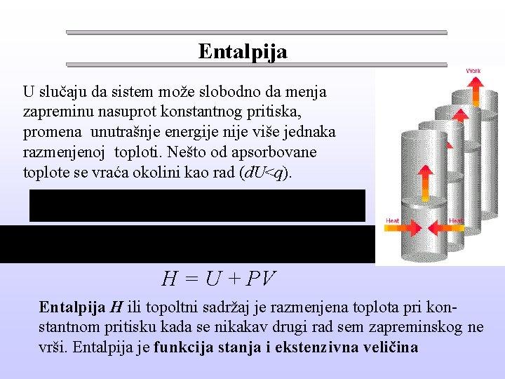 Entalpija U slučaju da sistem može slobodno da menja zapreminu nasuprot konstantnog pritiska, promena