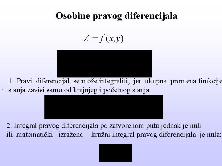 Osobine pravog diferencijala Z = f (x, y) . 1. Pravi diferencijal se može