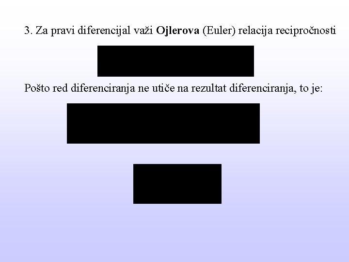 3. Za pravi diferencijal važi Ojlerova (Euler) relacija recipročnosti Pošto red diferenciranja ne utiče