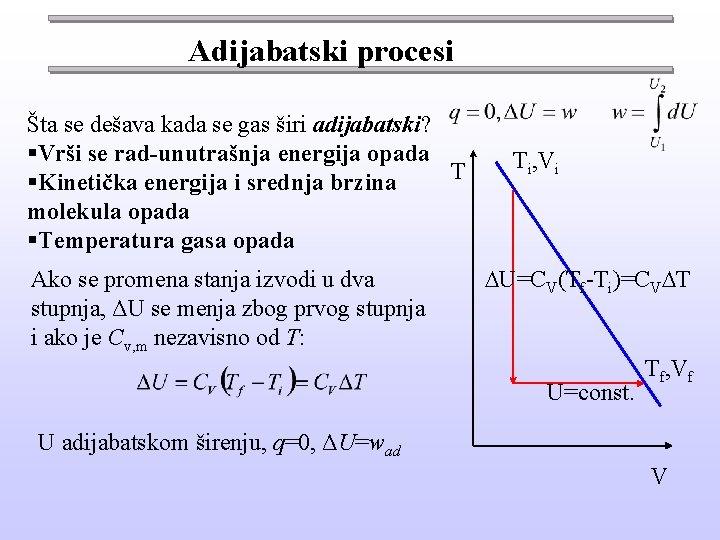 Adijabatski procesi Šta se dešava kada se gas širi adijabatski? §Vrši se rad-unutrašnja energija