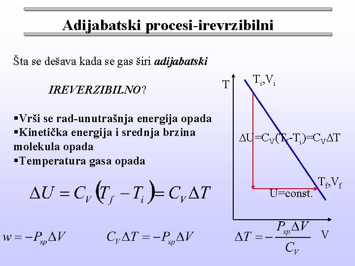 Adijabatski procesi-irevrzibilni Šta se dešava kada se gas širi adijabatski IREVERZIBILNO? §Vrši se rad-unutrašnja