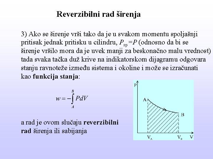 Reverzibilni rad širenja 3) Ako se širenje vrši tako da je u svakom momentu