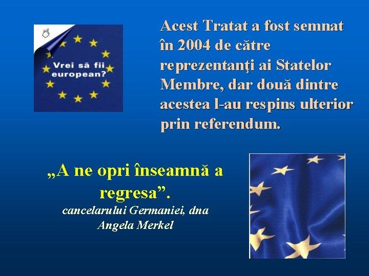 Acest Tratat a fost semnat în 2004 de către reprezentanţi ai Statelor Membre, dar