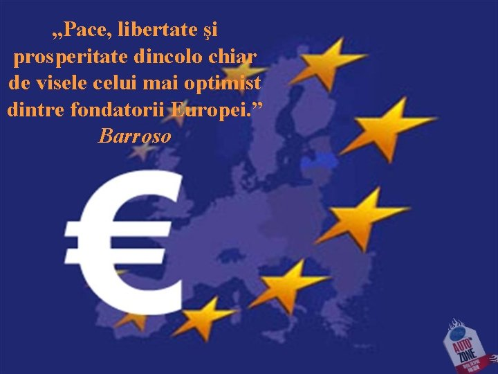 """""""Pace, libertate şi prosperitate dincolo chiar de visele celui mai optimist dintre fondatorii Europei."""