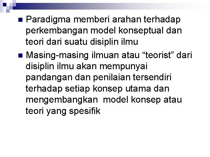 Paradigma memberi arahan terhadap perkembangan model konseptual dan teori dari suatu disiplin ilmu n