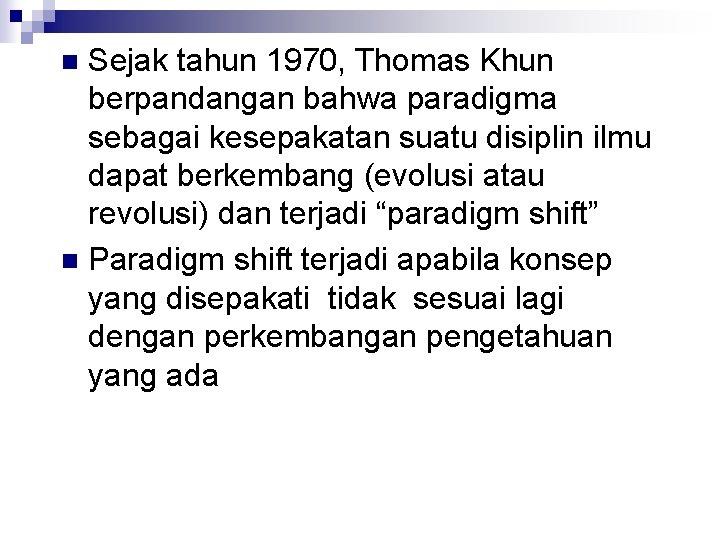 Sejak tahun 1970, Thomas Khun berpandangan bahwa paradigma sebagai kesepakatan suatu disiplin ilmu dapat