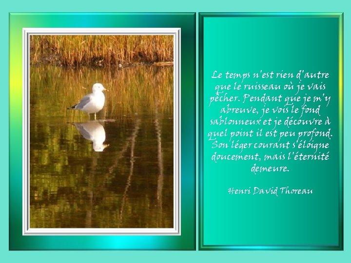 Le temps n'est rien d'autre que le ruisseau où je vais pêcher. Pendant que
