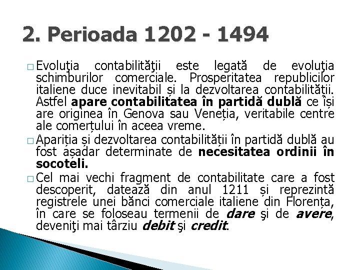 2. Perioada 1202 - 1494 � Evoluţia contabilităţii este legată de evoluţia schimburilor comerciale.