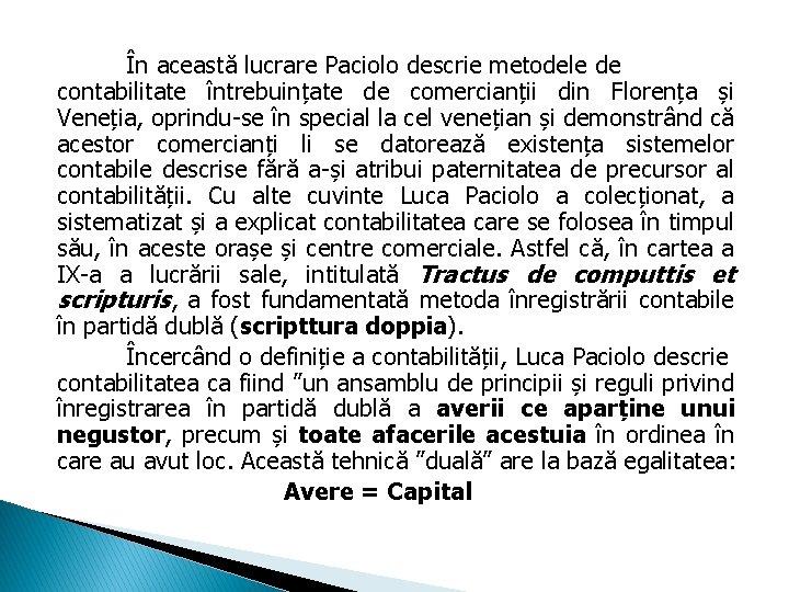 În această lucrare Paciolo descrie metodele de contabilitate întrebuințate de comercianții din Florența și