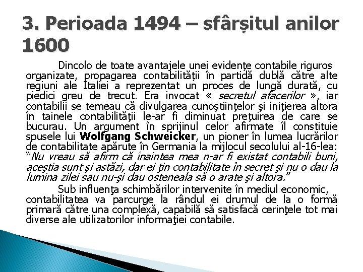 3. Perioada 1494 – sfârșitul anilor 1600 Dincolo de toate avantajele unei evidențe contabile