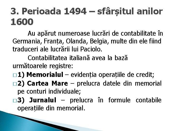 3. Perioada 1494 – sfârșitul anilor 1600 Au apărut numeroase lucrări de contabilitate în