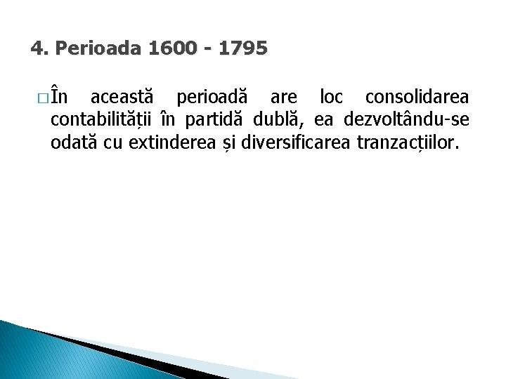 4. Perioada 1600 - 1795 � În această perioadă are loc consolidarea contabilității în