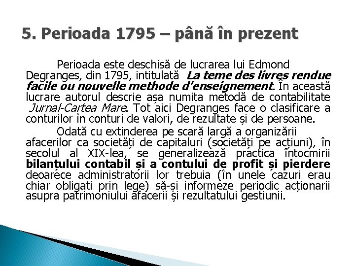 5. Perioada 1795 – până în prezent Perioada este deschisă de lucrarea lui Edmond