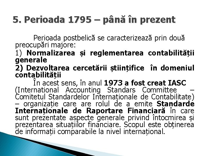 5. Perioada 1795 – până în prezent Perioada postbelică se caracterizează prin două preocupări