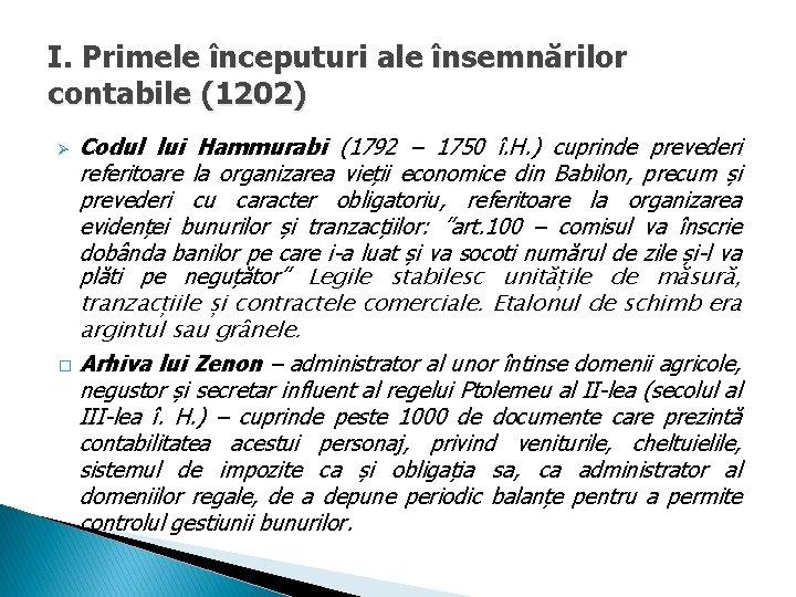 I. Primele începuturi ale însemnărilor contabile (1202) Codul lui Hammurabi (1792 – 1750 î.