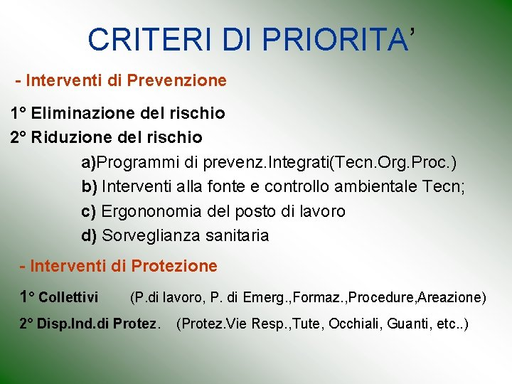 CRITERI DI PRIORITA' - Interventi di Prevenzione 1° Eliminazione del rischio 2° Riduzione del