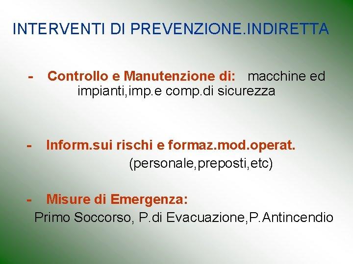 INTERVENTI DI PREVENZIONE. INDIRETTA - Controllo e Manutenzione di: macchine ed impianti, imp. e