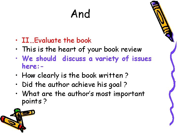 And • II…Evaluate the book • This is the heart of your book review