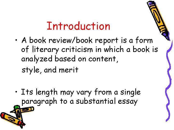 Introduction • A book review/book report is a form of literary criticism in which