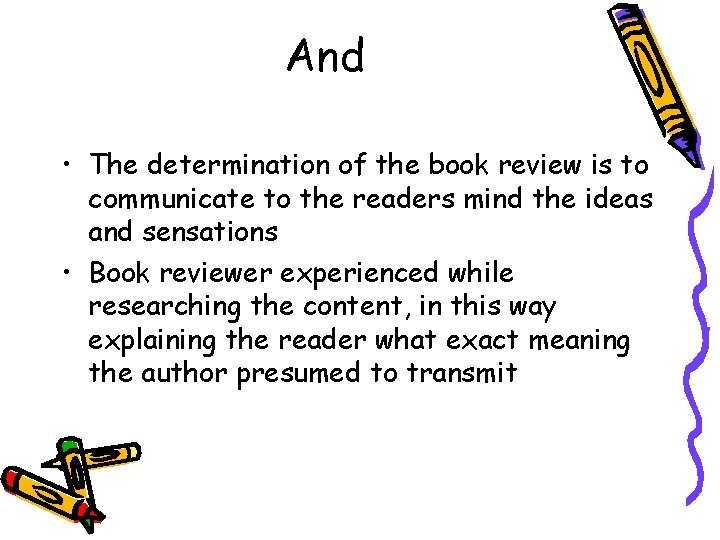 And • The determination of the book review is to communicate to the readers