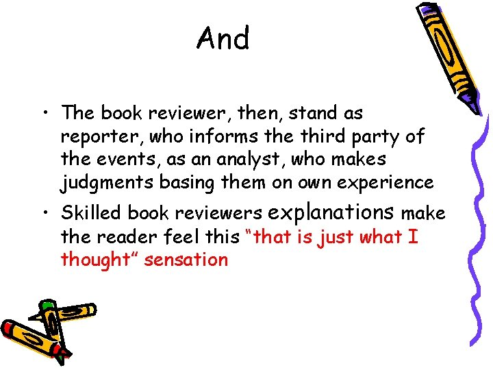 And • The book reviewer, then, stand as reporter, who informs the third party