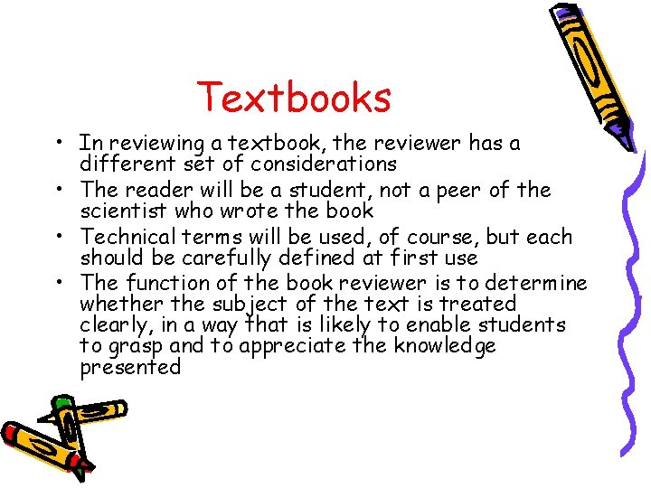 Textbooks • In reviewing a textbook, the reviewer has a different set of considerations