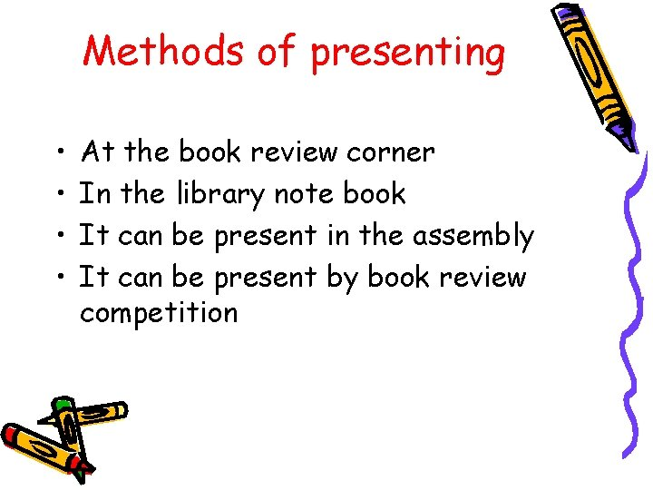 Methods of presenting • • At the book review corner In the library note