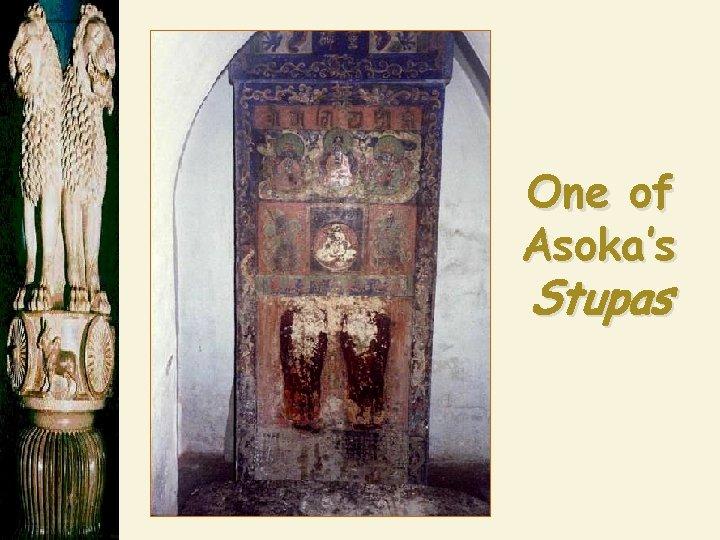 One of Asoka's Stupas