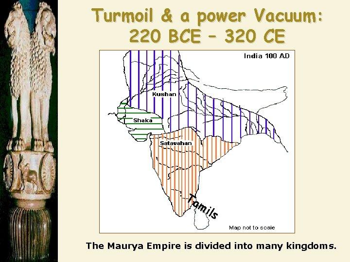 Turmoil & a power Vacuum: 220 BCE – 320 CE Ta mi ls The