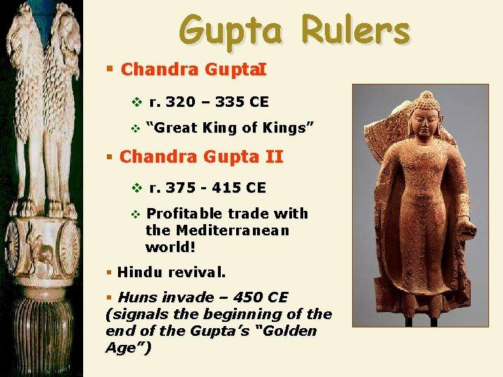 """Gupta Rulers § Chandra Gupta. I v r. 320 – 335 CE v """"Great"""