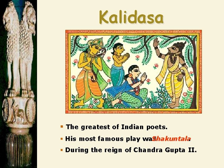 Kalidasa § The greatest of Indian poets. § His most famous play was Shakuntala.