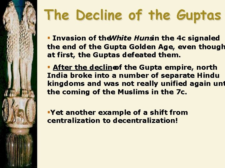 The Decline of the Guptas § Invasion of the. White Hunsin the 4 c