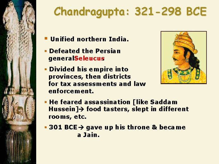 Chandragupta: 321 -298 BCE § Unified northern India. § Defeated the Persian general. Seleucus.
