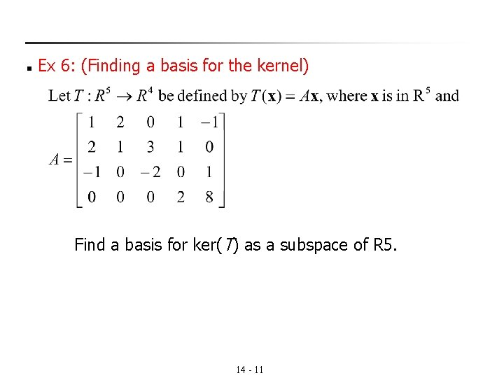 n Ex 6: (Finding a basis for the kernel) Find a basis for ker(T)