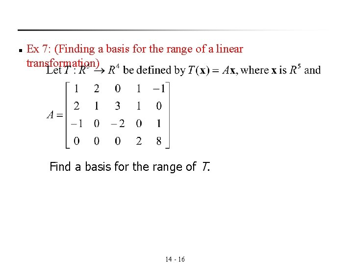 n Ex 7: (Finding a basis for the range of a linear transformation) Find