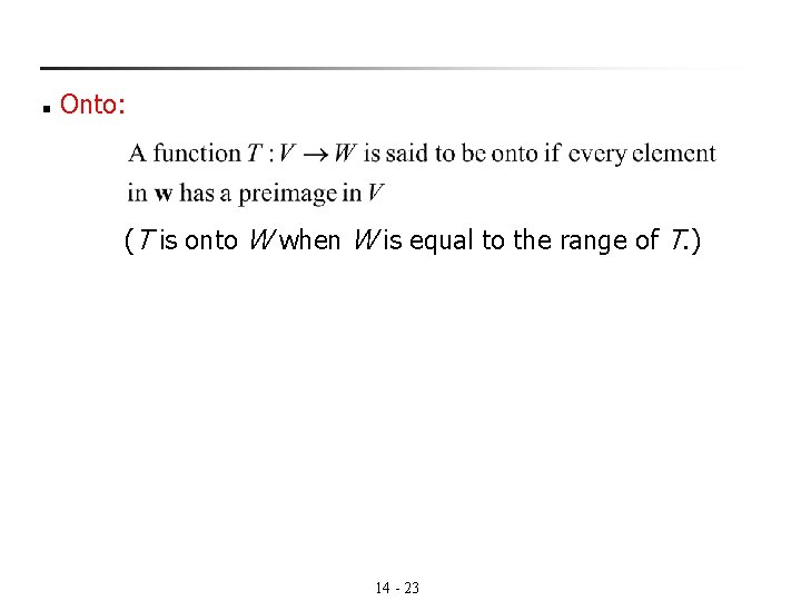 n Onto: (T is onto W when W is equal to the range of