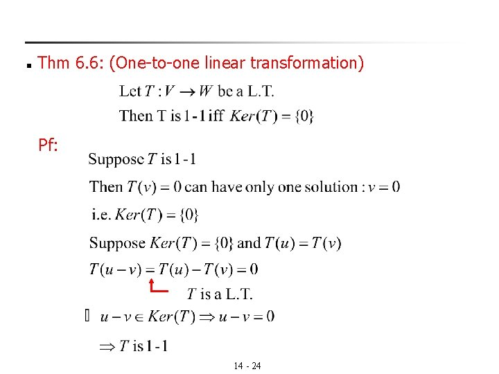 n Thm 6. 6: (One-to-one linear transformation) Pf: 14 - 24