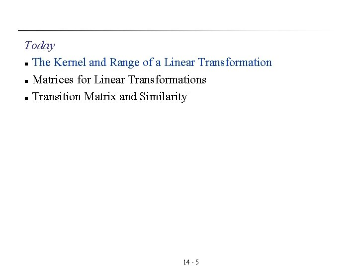 Today n The Kernel and Range of a Linear Transformation n Matrices for Linear