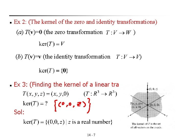 n Ex 2: (The kernel of the zero and identity transformations) (a) T(v)=0 (the