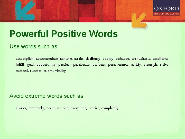 Powerful Positive Words Use words such as accomplish, accommodate, achieve, attain, challenge, energy, enhance,