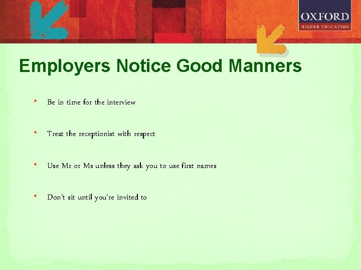 Employers Notice Good Manners • Be in time for the interview • Treat the