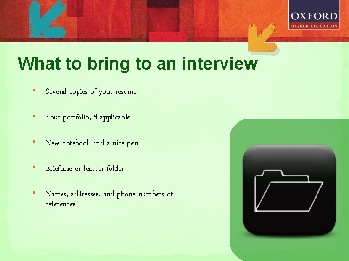 What to bring to an interview • Several copies of your resume • Your