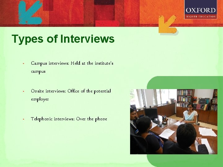 Types of Interviews • Campus interviews: Held at the institute's campus • Onsite interviews: