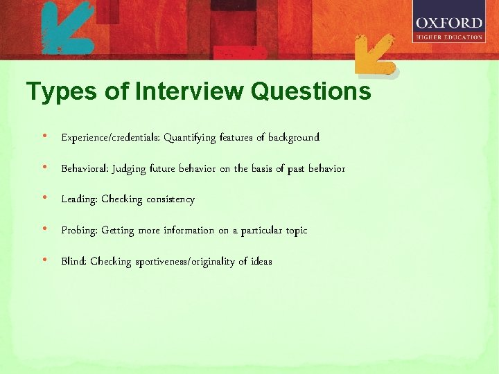 Types of Interview Questions • Experience/credentials: Quantifying features of background • Behavioral: Judging future