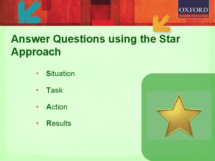 Answer Questions using the Star Approach • Situation • Task • Action • Results