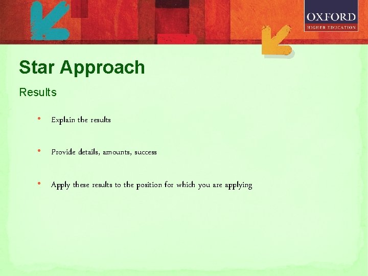 Star Approach Results • Explain the results • Provide details, amounts, success • Apply