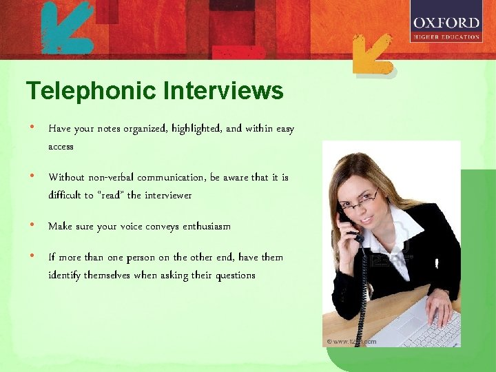 Telephonic Interviews • Have your notes organized, highlighted, and within easy access • Without
