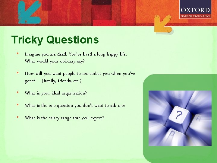 Tricky Questions • Imagine you are dead. You've lived a long happy life. What
