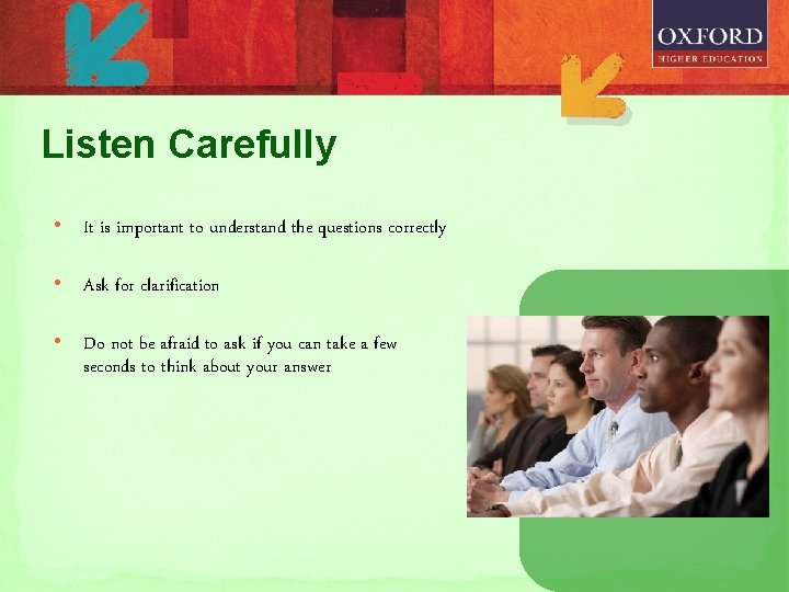 Listen Carefully • It is important to understand the questions correctly • Ask for